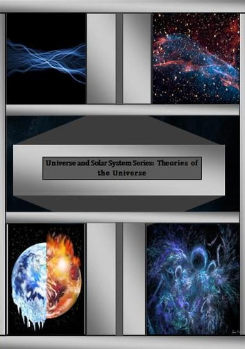 Universe and Solar System Series: Theories of the Universe ebook by Alana Monet-Telfer