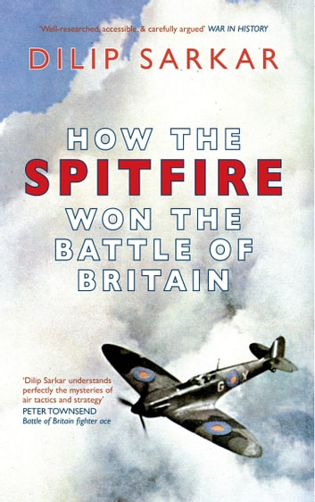 How the Spitfire Won the Battle of Britain ebook by Dilip Sarkar