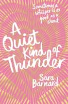 A Quiet Kind of Thunder ebook by Sara Barnard