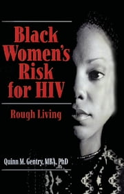 Black Women's Risk for HIV - Rough Living ebook by Quinn Gentry
