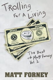 Trolling for a Living: The Best of Matt Forney, Volume One ebook by Matt Forney
