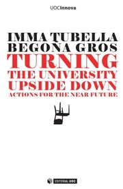 Turning the university upside down - Actions for the near future ebook by Begoña GrosSalvat,Imma TubellaiCasadevall