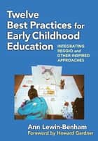 Twelve Best Practices for Early Childhood Education ebook by Ann Lewin-Benham