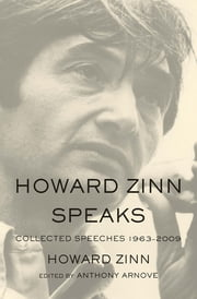 Howard Zinn Speaks - Collected Speeches 1963-2009 ebook by Howard Zinn