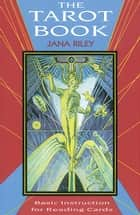 The Tarot Book: Basic Instruction for Reading Cards ebook by Riley, Jana