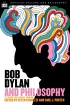 Bob Dylan and Philosophy ebook by Carl J. Porter,Peter Vernezze,William Irwin