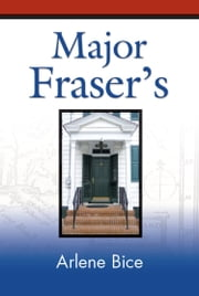 MAJOR FRASER'S: The Story of 201 Prince Street, Bordentown, New Jersey and the History It Witnessed ebook by Arlene S. Bice