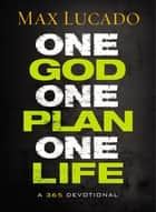 One God, One Plan, One Life ebook by Max Lucado