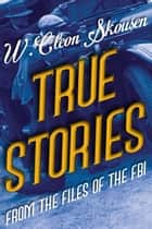 True Stories from the Files of the FBI ebook by W. Cleon Skousen, Paul B. Skousen