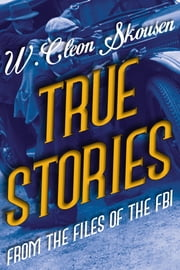 True Stories from the Files of the FBI ebook by W. Cleon Skousen,Paul B. Skousen