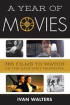 A Year of Movies ebook by Ivan Walters