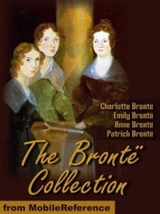 The Brontë Collection: Includes Jane Eyre, The Professor, Shirley, Villette, Wuthering Heights, Agnes Grey, Tenant Of Wildfell Hall, Cottage Poems And More. (Mobi Classics) ebook by Anne Brontë,Charlotte Brontë,Emily Brontë,Patrick Brontë