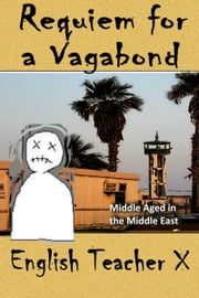 Requiem for a Vagabond: Middle Aged in the Middle East ebook by English Teacher X