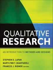 Qualitative Research - An Introduction to Methods and Designs ebook by Stephen D. Lapan,MaryLynn T. Quartaroli,Frances J. Riemer