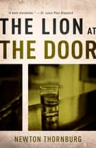 The Lion at the Door ebook by Newton Thornburg
