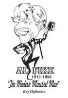 Al Fike the Modern Minstrel Man 1912 - 1996 ebook by Kay Hoflander