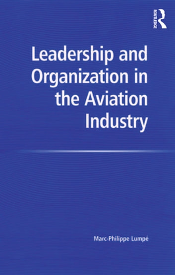 Leadership and Organization in the Aviation Industry ebook by Marc-Philippe Lumpé