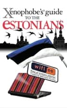 Xenophobe's Guide to the Estonians ebook by Hilary Bird, Lembit Opik, Ulvi Mustmaa