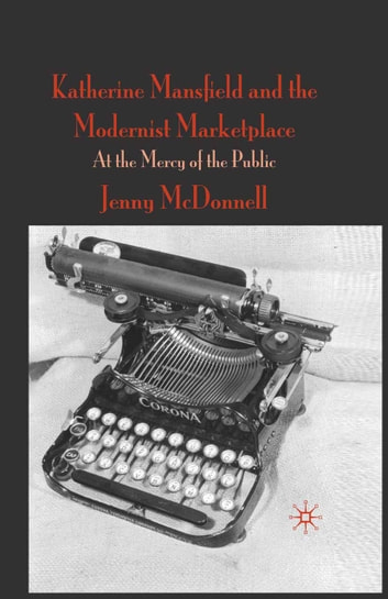 Katherine Mansfield and the Modernist Marketplace - At the Mercy of the Public ebook by J. McDonnell