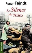 Le Silence des roses ebook by Roger Faindt