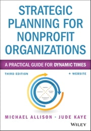 Strategic Planning for Nonprofit Organizations - A Practical Guide for Dynamic Times ebook by Michael Allison,Jude Kaye