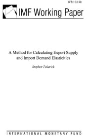 A Method for Calculating Export Supply and Import Demand Elasticities ebook by Tokarick, Stephen