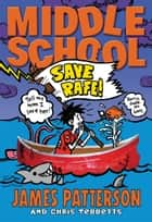 Middle School: Save Rafe! ebook by James Patterson, Chris Tebbetts, Laura Park