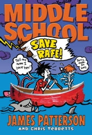 Middle School: Save Rafe! ebook by James Patterson,Chris Tebbetts,Laura Park