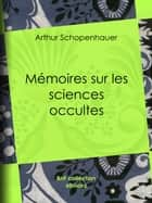 Mémoires sur les sciences occultes ebook by Arthur Schopenhauer