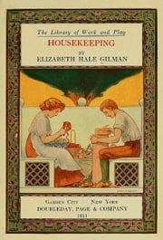 Housekeeping, from The Library of Work and Play (Illustrated) ebook by Elizabeth Hale Gilman