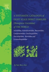 A Systematic Catalogue of Eight Scale Insect Families (Hemiptera: Coccoidea) of the World: Aclerdidae, Asterolecaniidae, Beesoniidae, Carayonemidae, C ebook by Ben-Dov, Yair