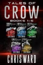 Tales of Crow 1-5 Complete Series Boxed Set ebook by Chris Ward