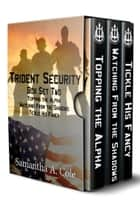 Trident Security Series - Box Set Two - Topping the Alpha; Watching From the Shadows; Tickle His Fancy ebook by Samantha A. Cole