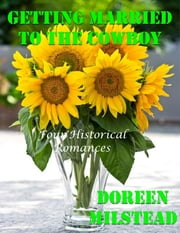 Getting Married to the Cowboy: Four Historical Romances ebook by Doreen Milstead