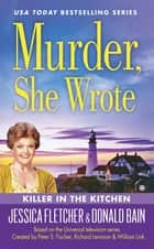 Murder, She Wrote: Killer in the Kitchen ebook by Donald Bain,Jessica Fletcher