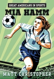 Great Americans in Sports: Mia Hamm ebook by Matt Christopher