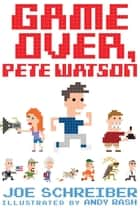 Game Over, Pete Watson eBook by Joe Schreiber, Andy Rash