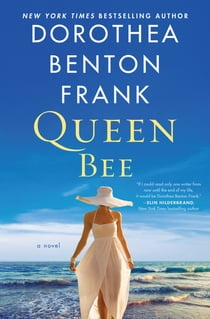 Queen Bee - A Novel ebook by Dorothea Benton Frank