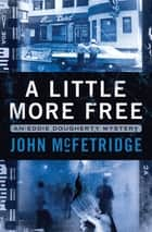 A Little More Free ebook by John McFetridge