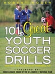 101 Great Youth Soccer Drills : Skills and Drills for Better Fundamental Play: Skills and Drills for Better Fundamental Play
