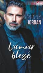 L'amour blessé ebook by Penny Jordan