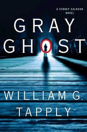 Gray Ghost - A Stoney Calhoun Novel ebook by William G. Tapply