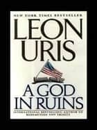 A God in Ruins ebook by Leon Uris