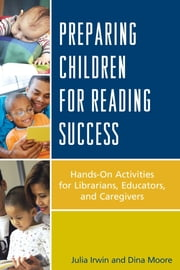 Preparing Children for Reading Success - Hands-On Activities for Librarians, Educators, and Caregivers ebook by Julia Irwin,Dina Moore