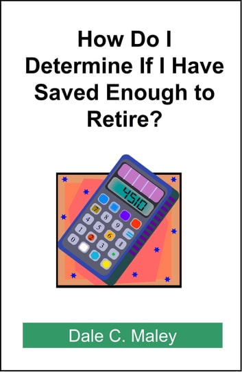 How Do I Determine If I Have Saved Enough to Retire? ebook by Dale Maley