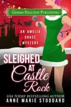 Sleighed at Castle Rock ebook by Anne Marie Stoddard