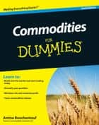 Commodities For Dummies ebook by Amine Bouchentouf