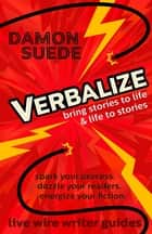 Verbalize - bring stories to life & life to stories ebook by Damon Suede