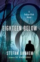 Eighteen Below - A Fabian Risk Novel ebook by Stefan Ahnhem
