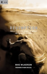 Redemption (Foreword by Mark Driscoll): Freed by Jesus from the Idols We Worship and the Wounds We Carry - Freed by Jesus from the Idols We Worship and the Wounds We Carry ebook by Mike Wilkerson